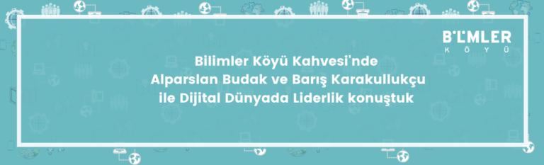 Bilimler Köyü Kahvesi'nde Alparslan Budak ve Barış Karakullukçu ile Dijital Dünyada Liderlik'ten bahsettik